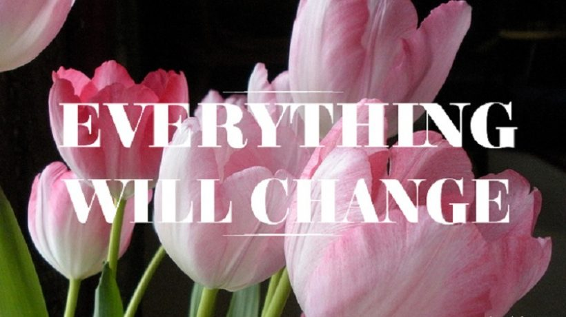 One Day, Everything Will Change